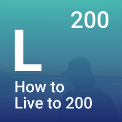 How to Live to 200 Podcast on Smash Notes
