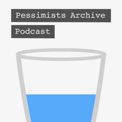 Pessimists Archive Podcast