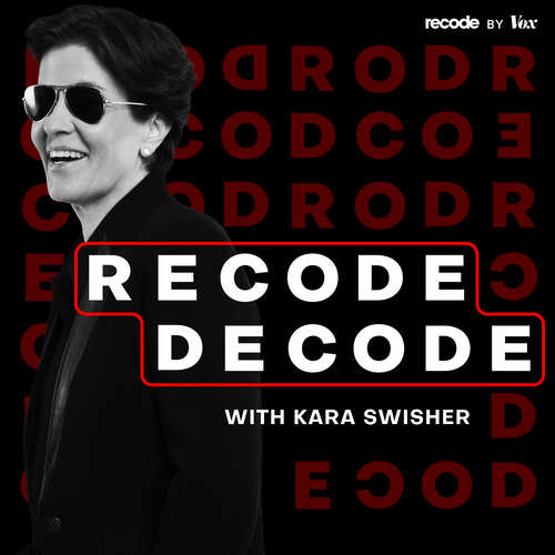 Recode Decode, hosted by Kara Swisher on Smash Notes