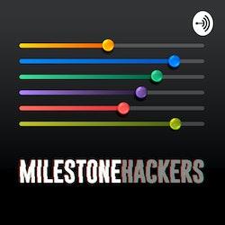 The Milestone Hackers Podcast